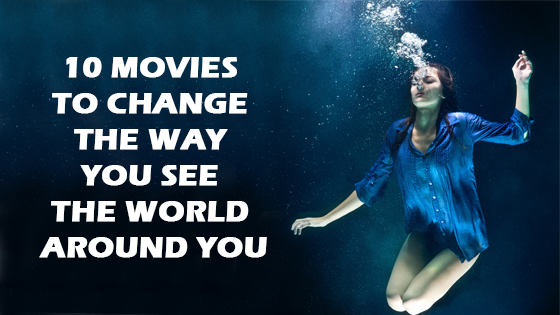 movies to change the view of world around you