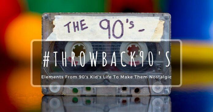 nostalgic elements from 90's kid's life