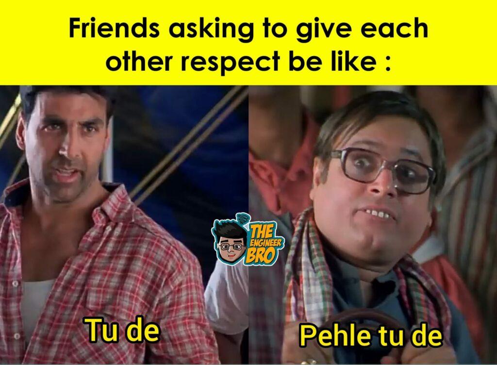 Hera Pheri akshay kumar meme saying tu de when friends ask for respect