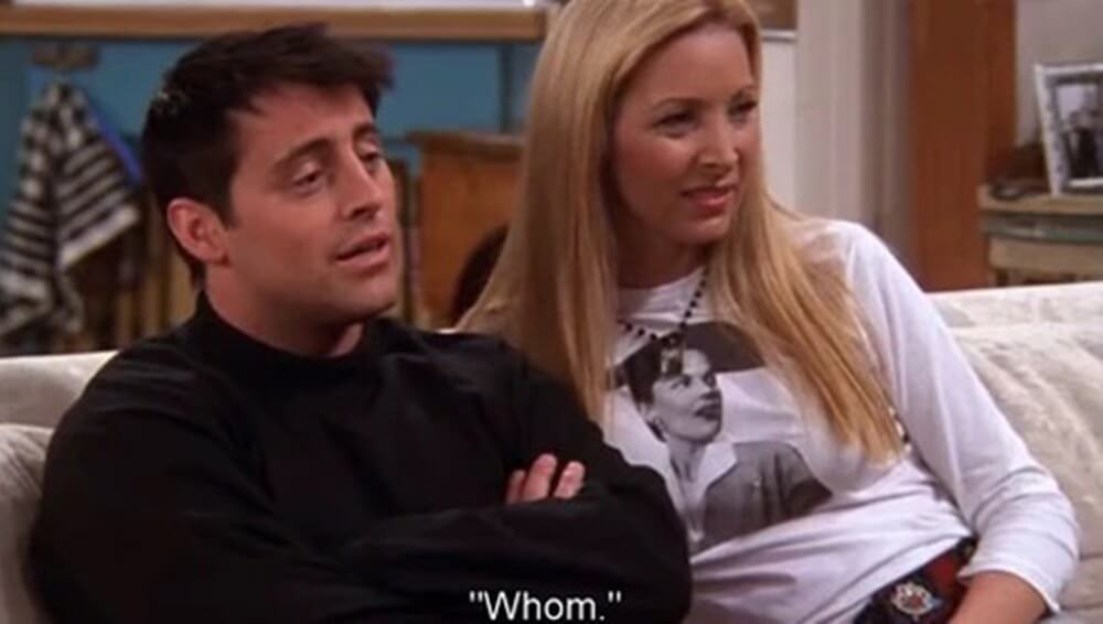 joey correcting ross with whom