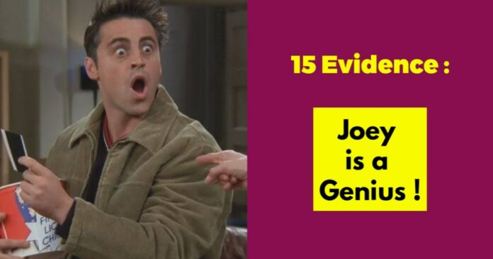 15 evidences to prove joey is a genius