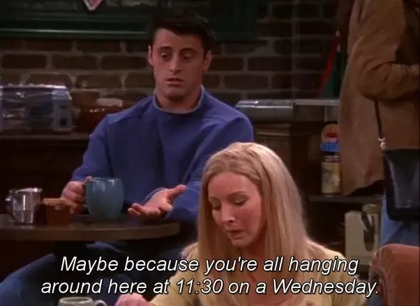 joey's dialogue when everyone is in cafe and not in work