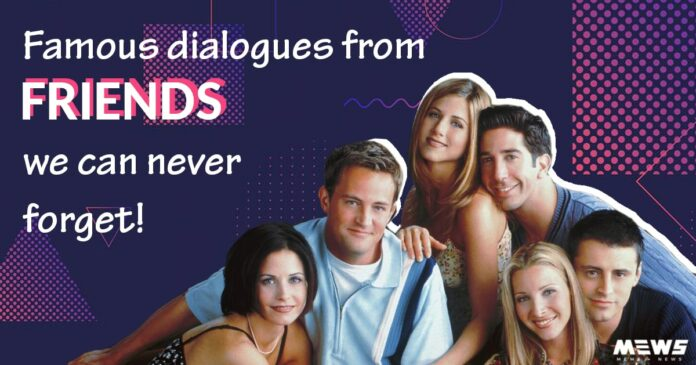 famous dialogues of friends we can not forget ever