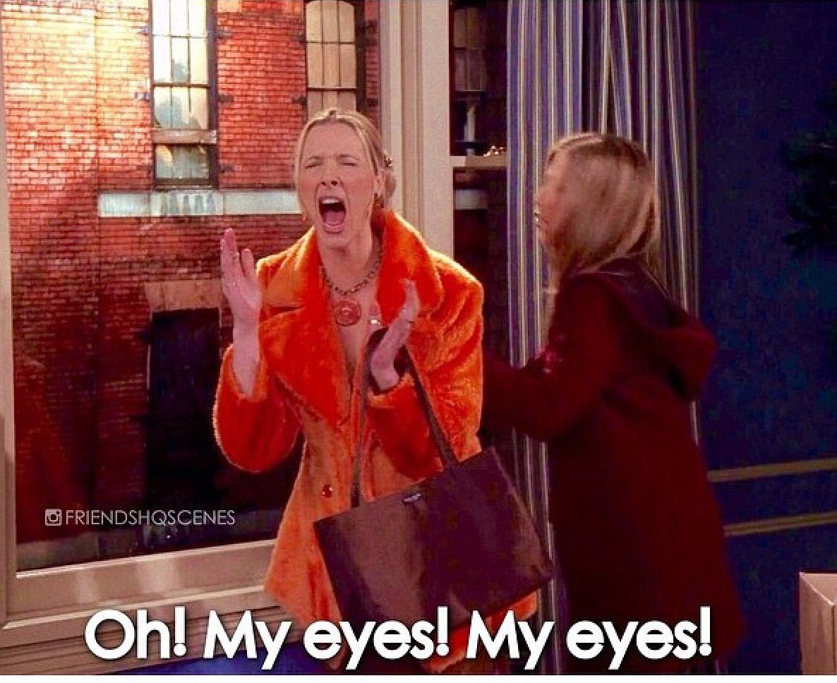 my eyes my eyes dialogue by phoebe buffay when she sees monica and chandler