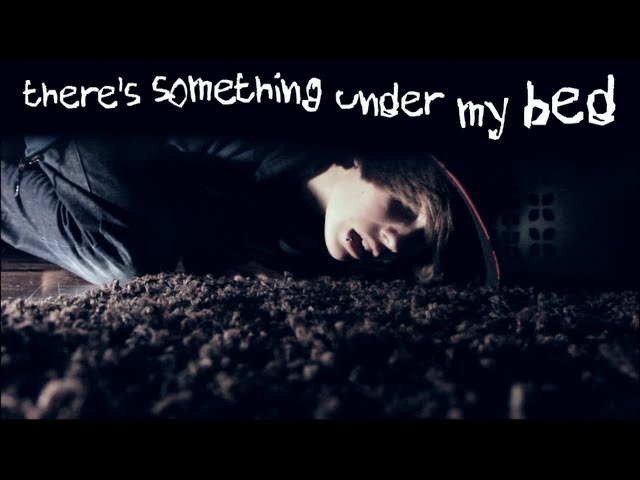 There is something under my bed
